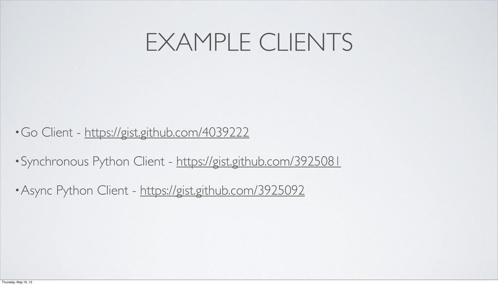 EXAMPLE CLIENTS •Go Client - https://gist.githu...