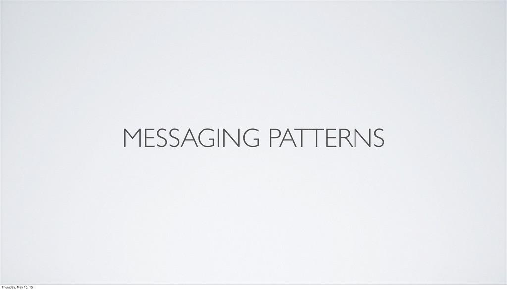 MESSAGING PATTERNS Thursday, May 16, 13