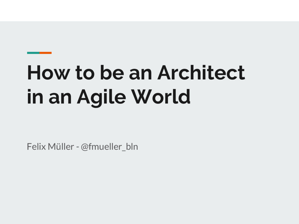How to be an Architect in an Agile World Felix ...