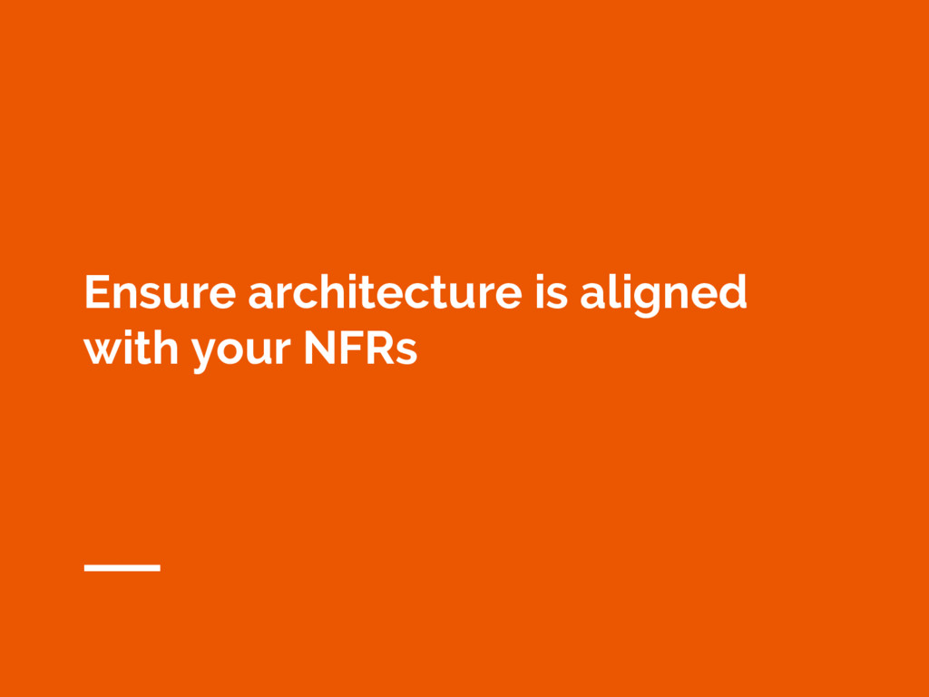 Ensure architecture is aligned with your NFRs