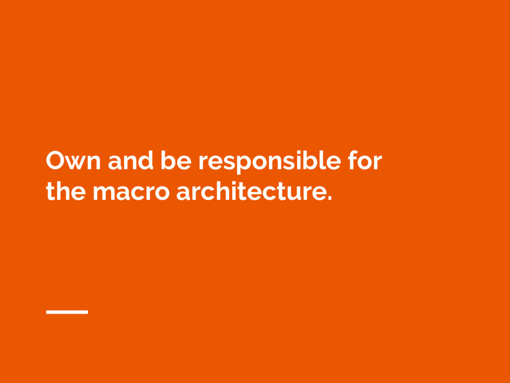 Own and be responsible for the macro architectu...