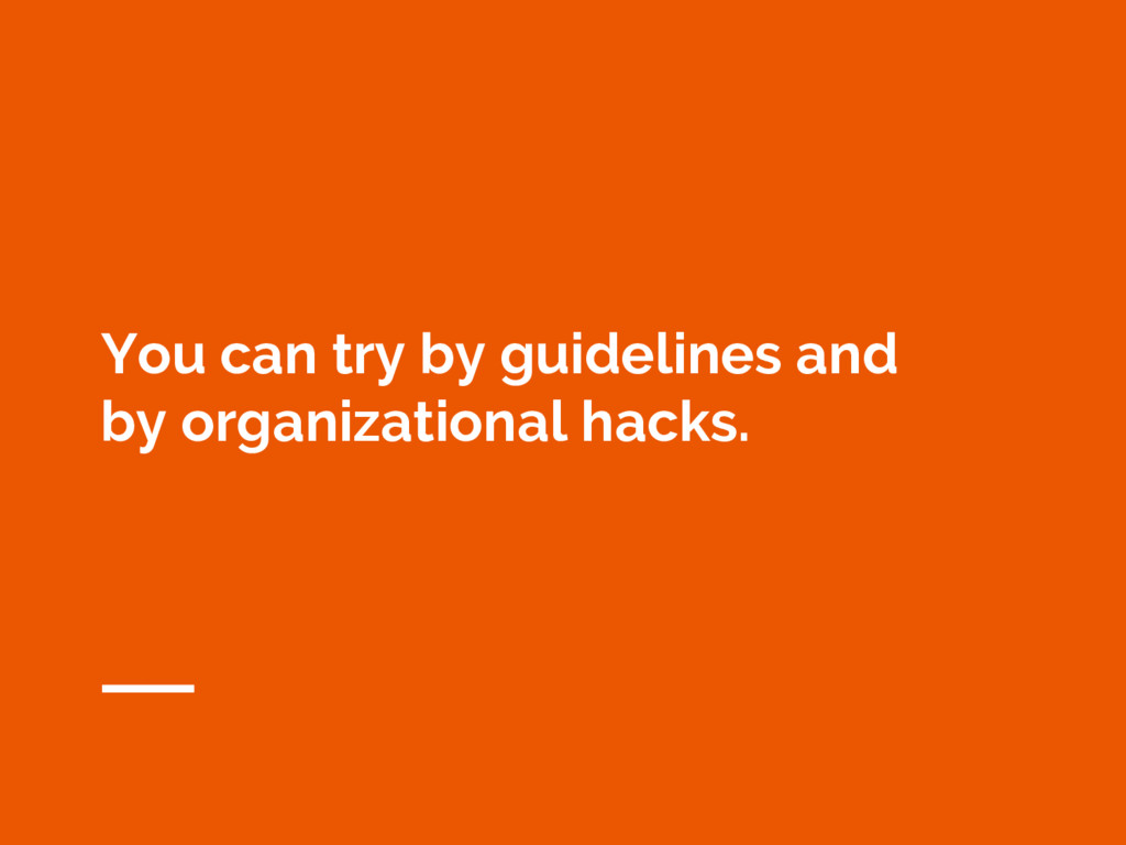 You can try by guidelines and by organizational...