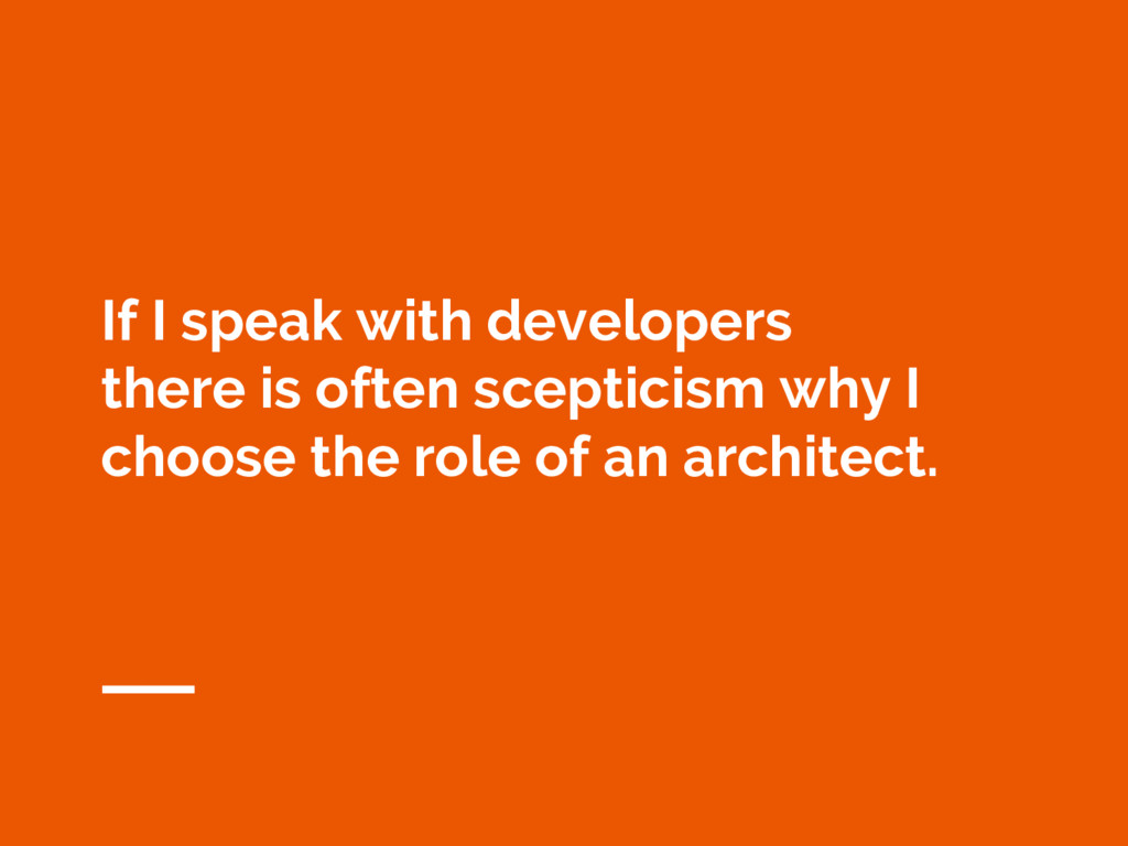 If I speak with developers there is often scept...