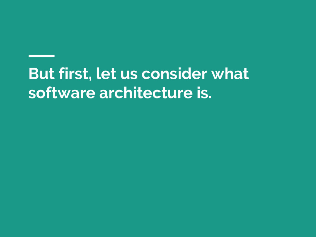 But first, let us consider what software archit...