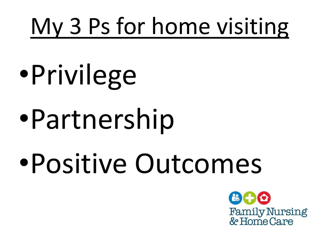 My 3 Ps for home visiting •Privilege •Partnersh...