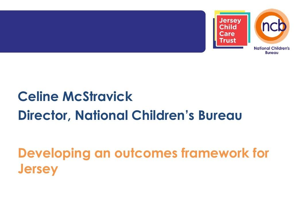 Celine McStravick Director, National Children's...