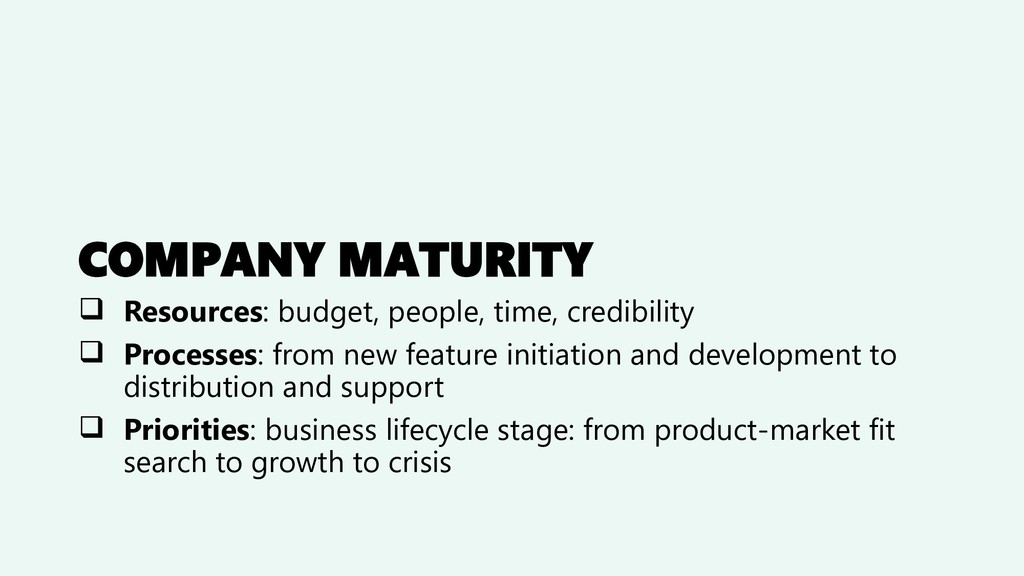 COMPANY MATURITY ❑ Resources: budget, people, t...
