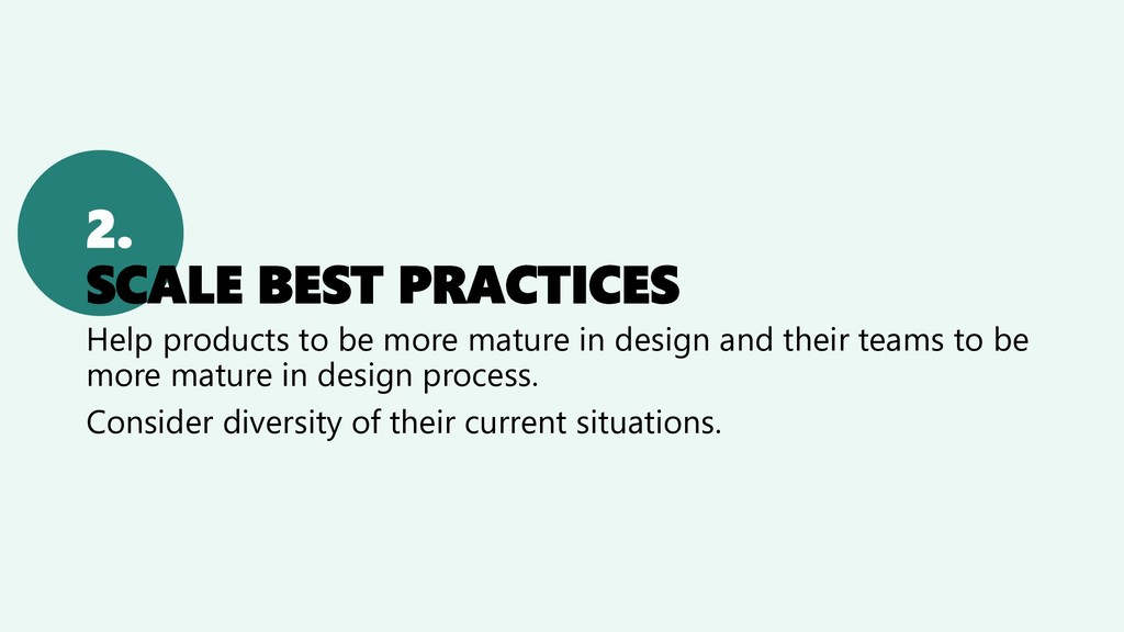 2. SCALE BEST PRACTICES Help products to be mor...