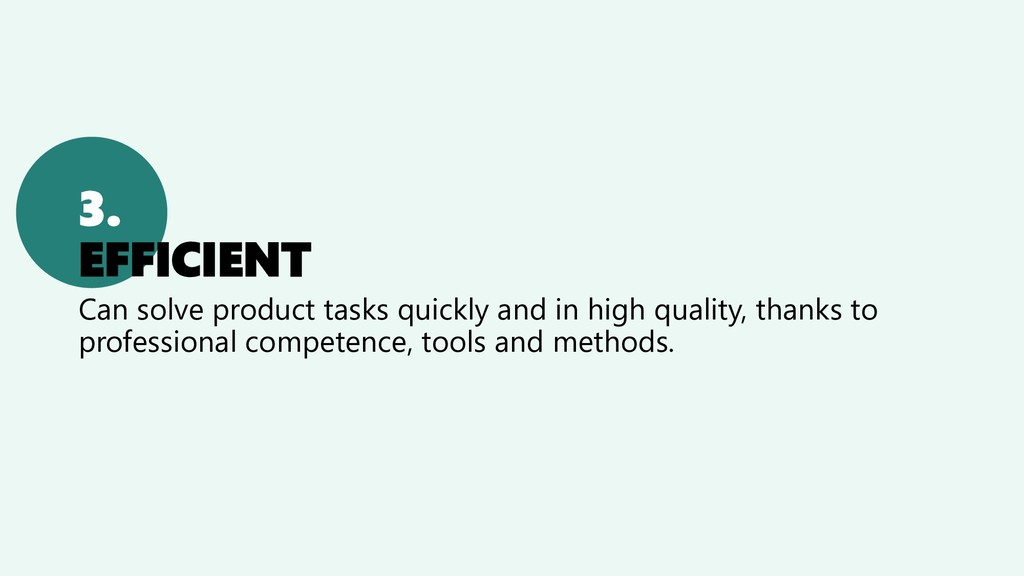 3. EFFICIENT Can solve product tasks quickly an...