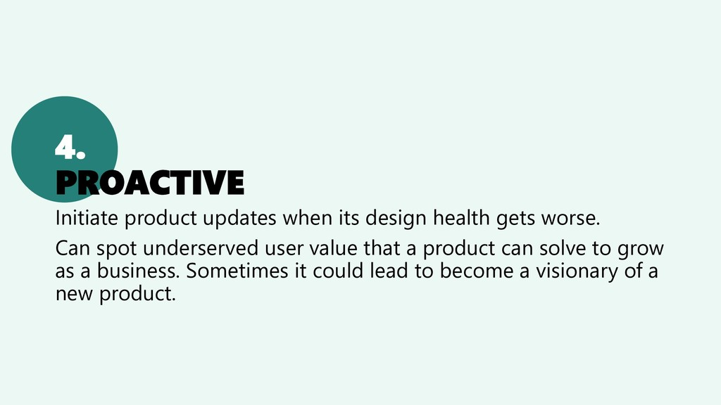 4. PROACTIVE Initiate product updates when its ...