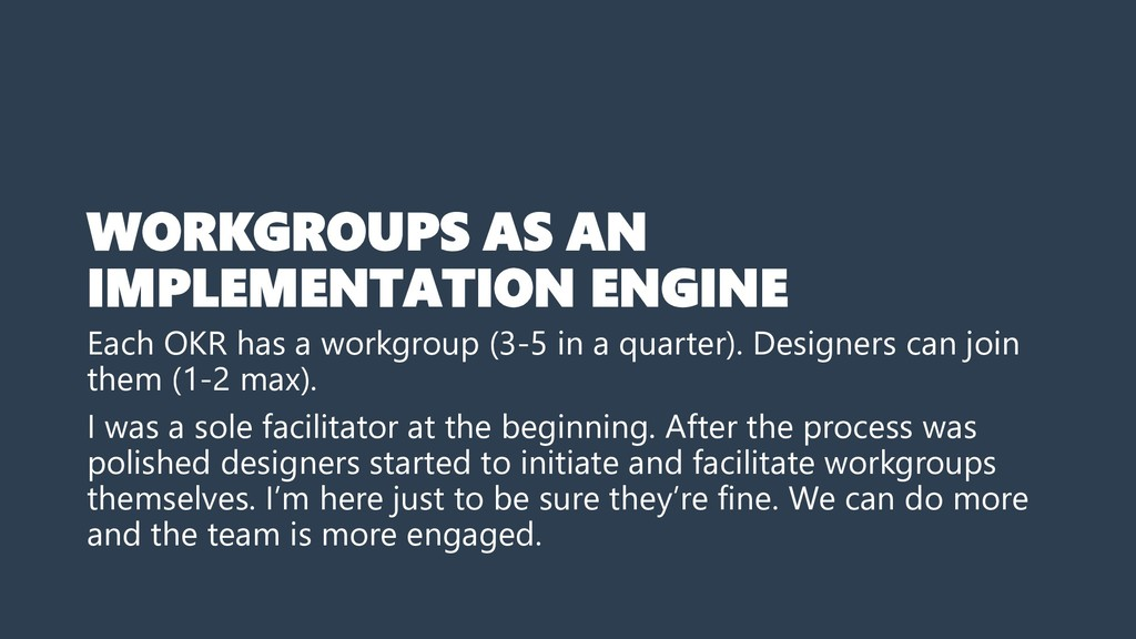 WORKGROUPS AS AN IMPLEMENTATION ENGINE Each OKR...