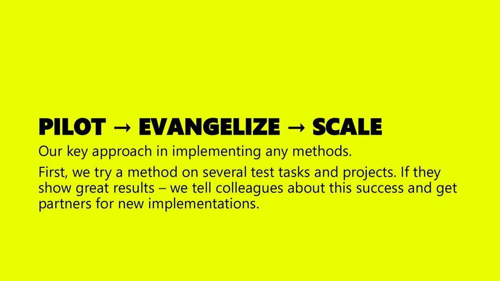 PILOT → EVANGELIZE → SCALE Our key approach in ...