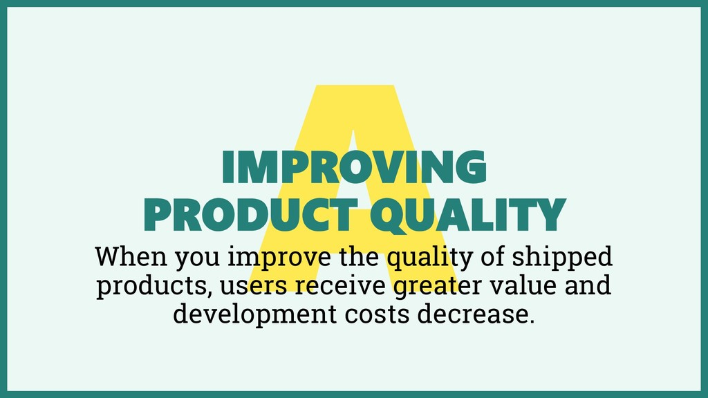 IMPROVING PRODUCT QUALITY When you improve the ...