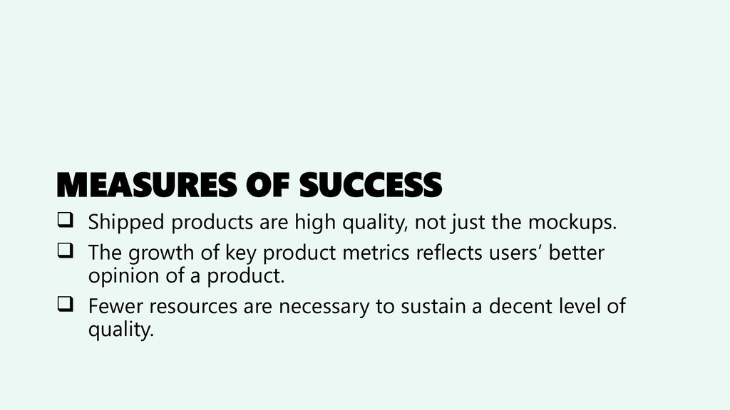 MEASURES OF SUCCESS ❑ Shipped products are high...