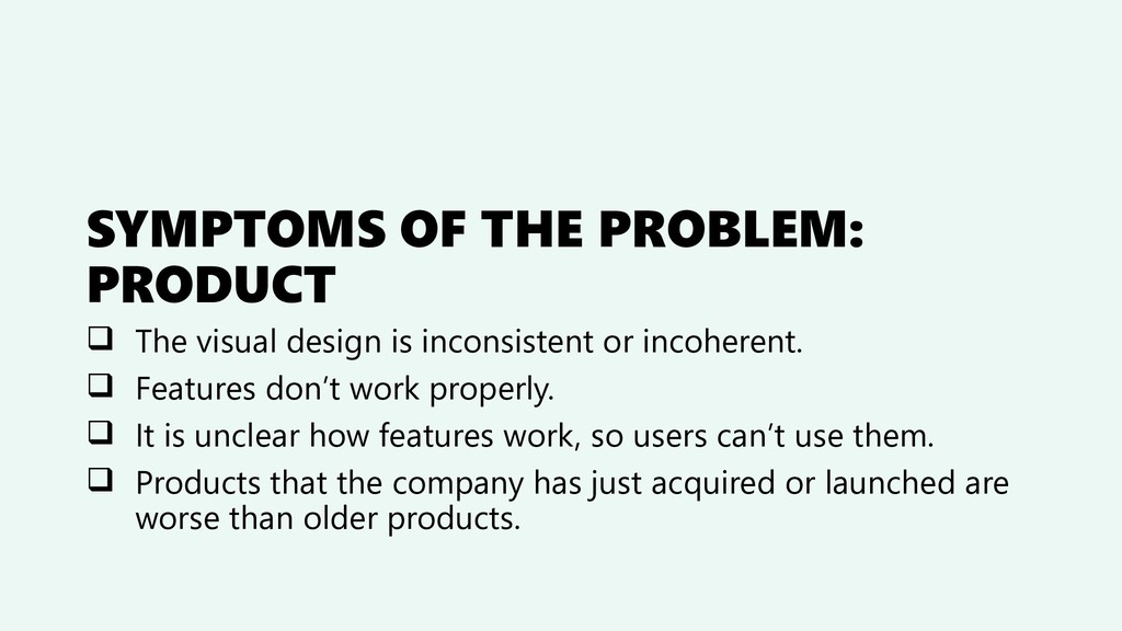 SYMPTOMS OF THE PROBLEM: PRODUCT ❑ The visual d...