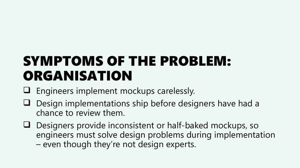 SYMPTOMS OF THE PROBLEM: ORGANISATION ❑ Enginee...