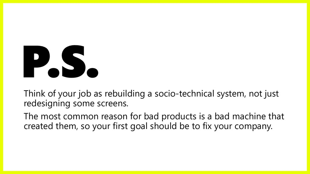 P.S. Think of your job as rebuilding a socio-te...