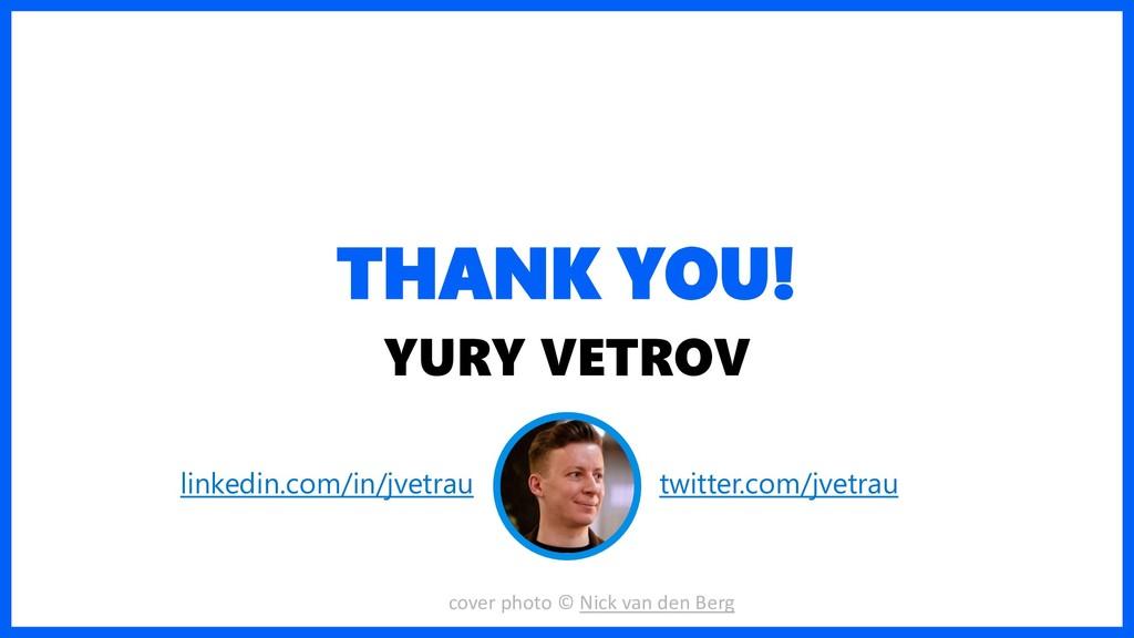 THANK YOU! YURY VETROV linkedin.com/in/jvetrau ...