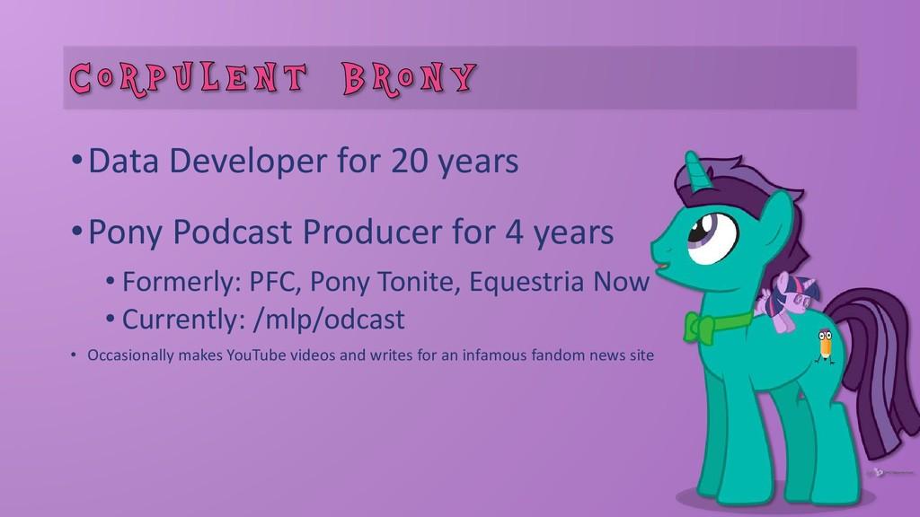 •Data Developer for 20 years •Pony Podcast Prod...