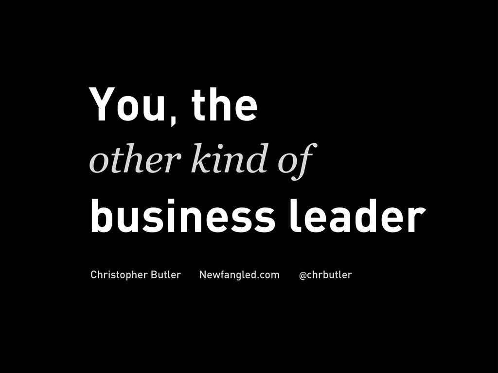 You, the other kind of business leader Christop...