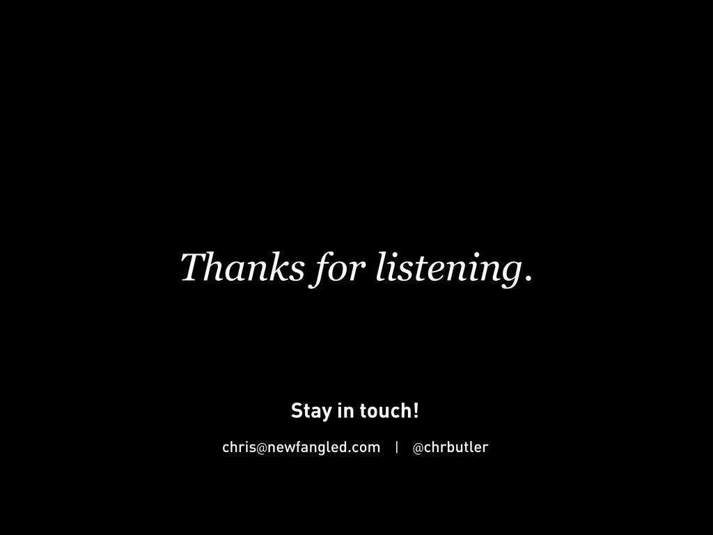 Thanks for listening. chris@newfangled.com | @c...