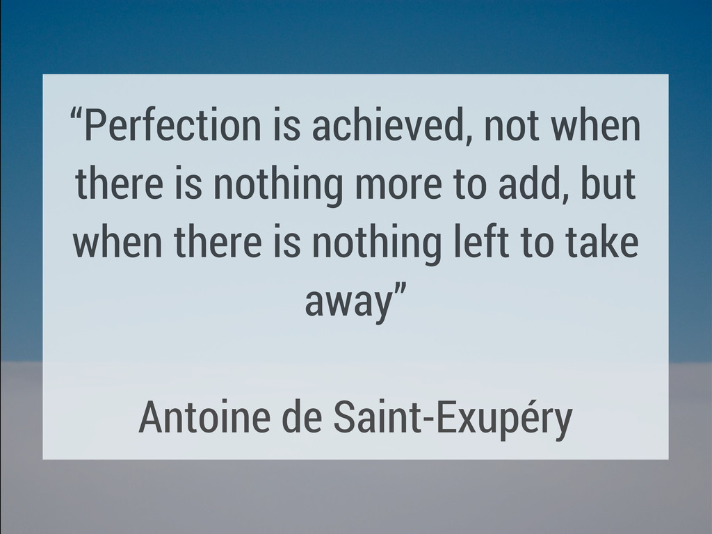 """""""Perfection is achieved, not when there is noth..."""