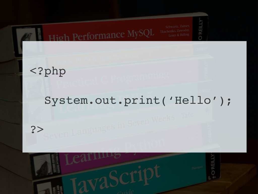 <?php System.out.print('Hello'); ?>