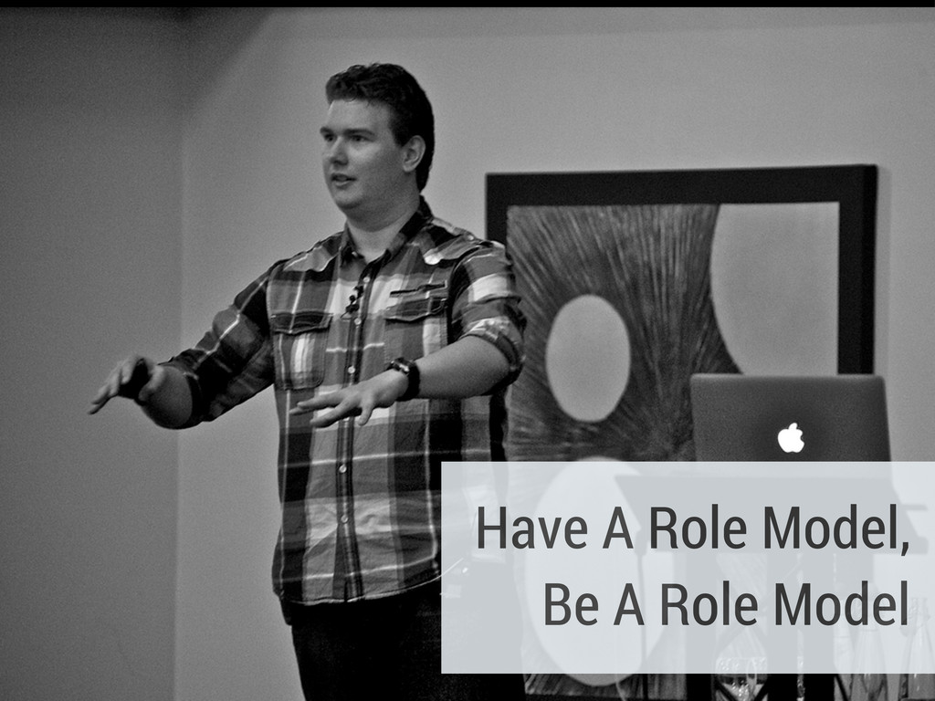 Have A Role Model, Be A Role Model