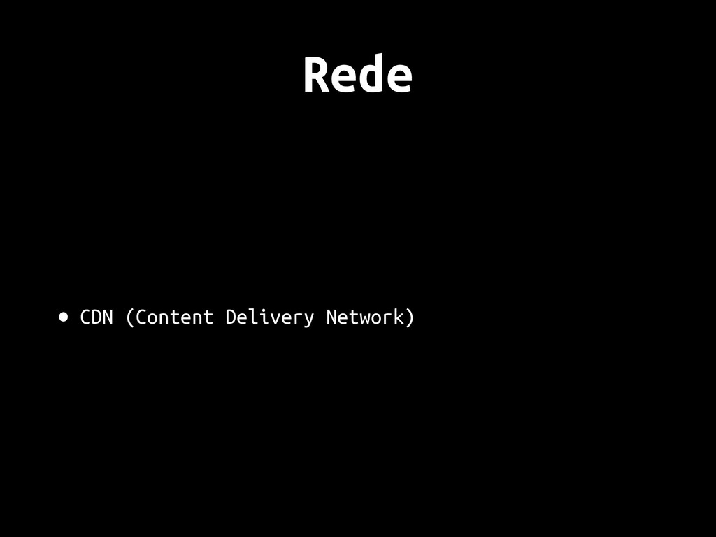 Rede • CDN (Content Delivery Network)
