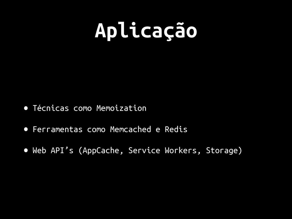 Aplicação • Técnicas como Memoization • Ferrame...