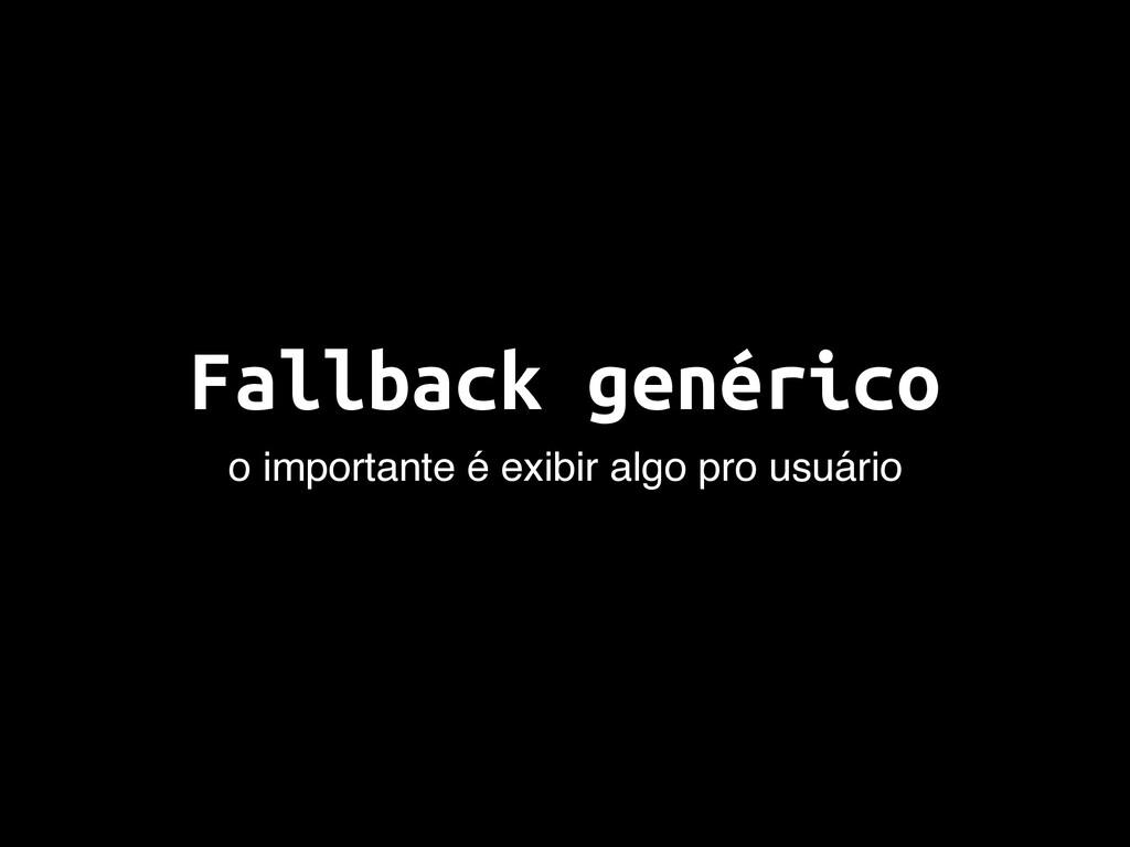 Fallback genérico o importante é exibir algo pr...