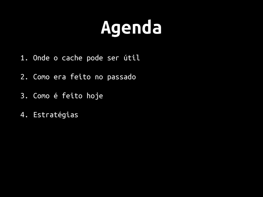 Agenda 1. Onde o cache pode ser útil 2. Como er...
