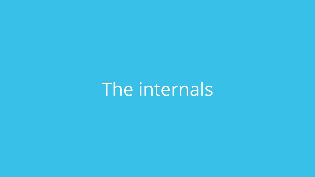 The internals