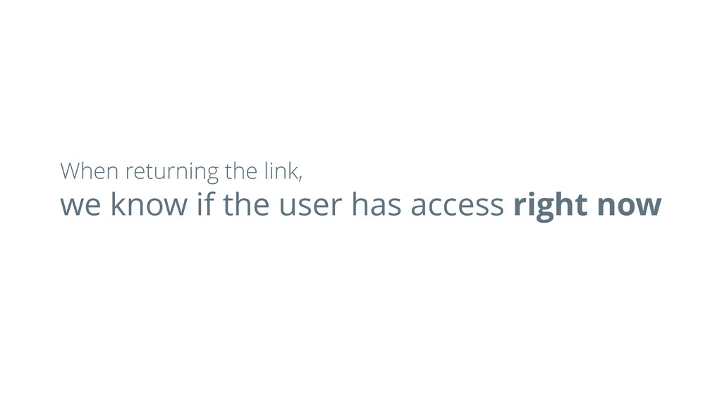we know if the user has access right now When r...