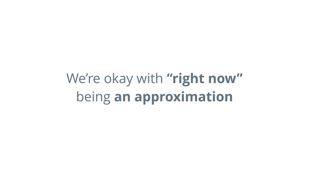 """We're okay with """"right now"""" being an approximat..."""