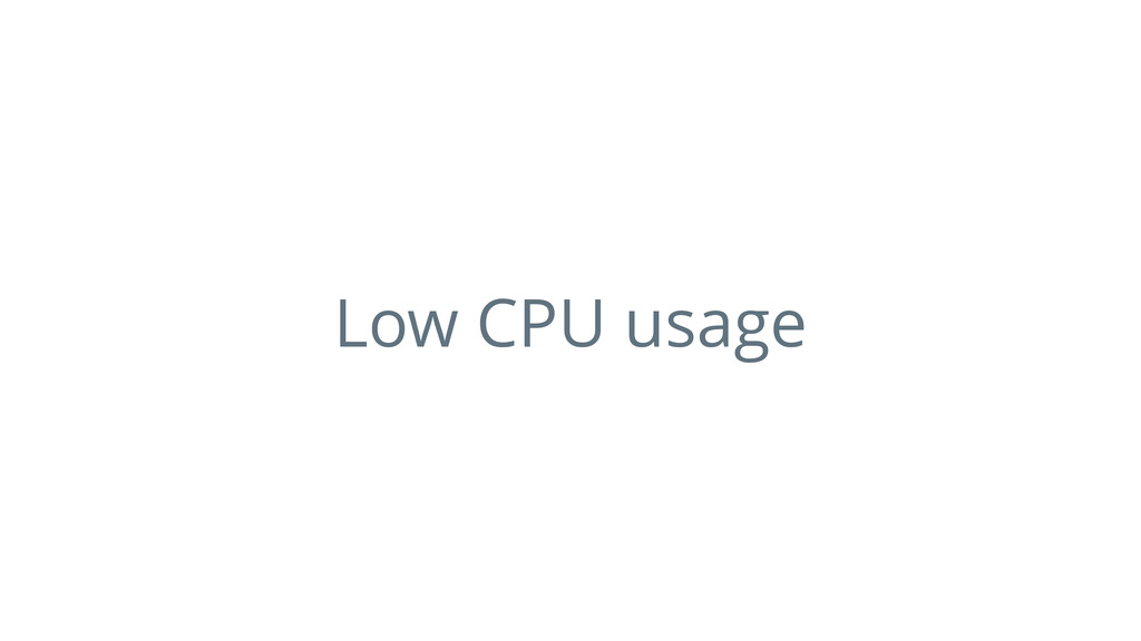 Low CPU usage