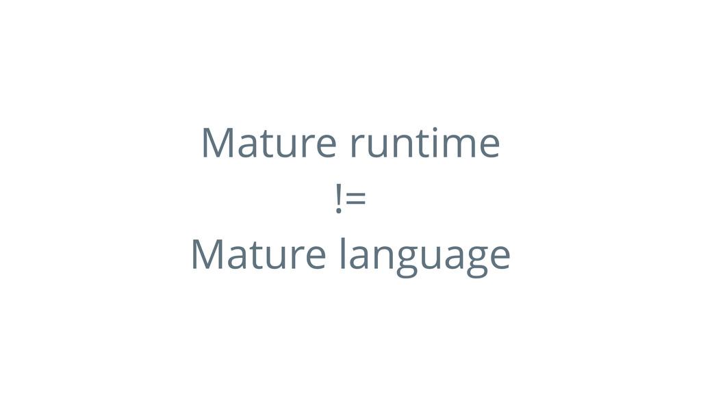 Mature runtime != Mature language