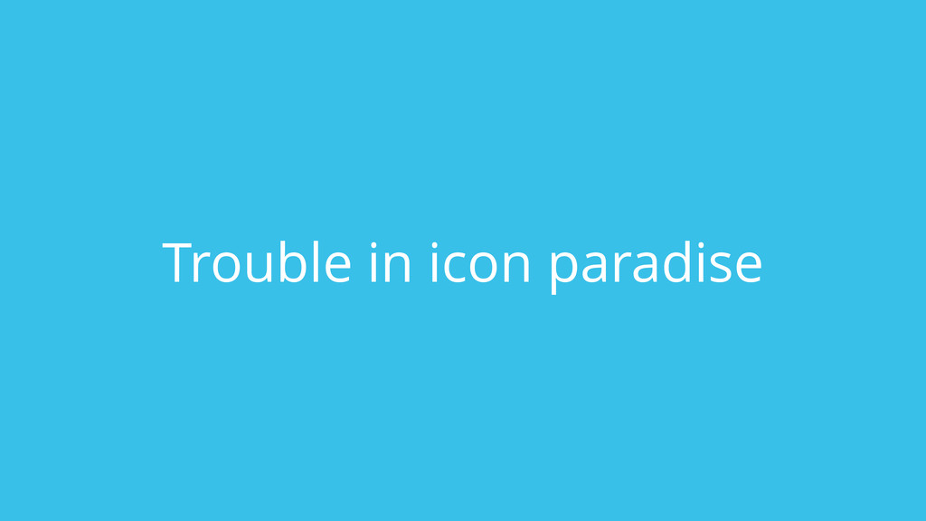 Trouble in icon paradise