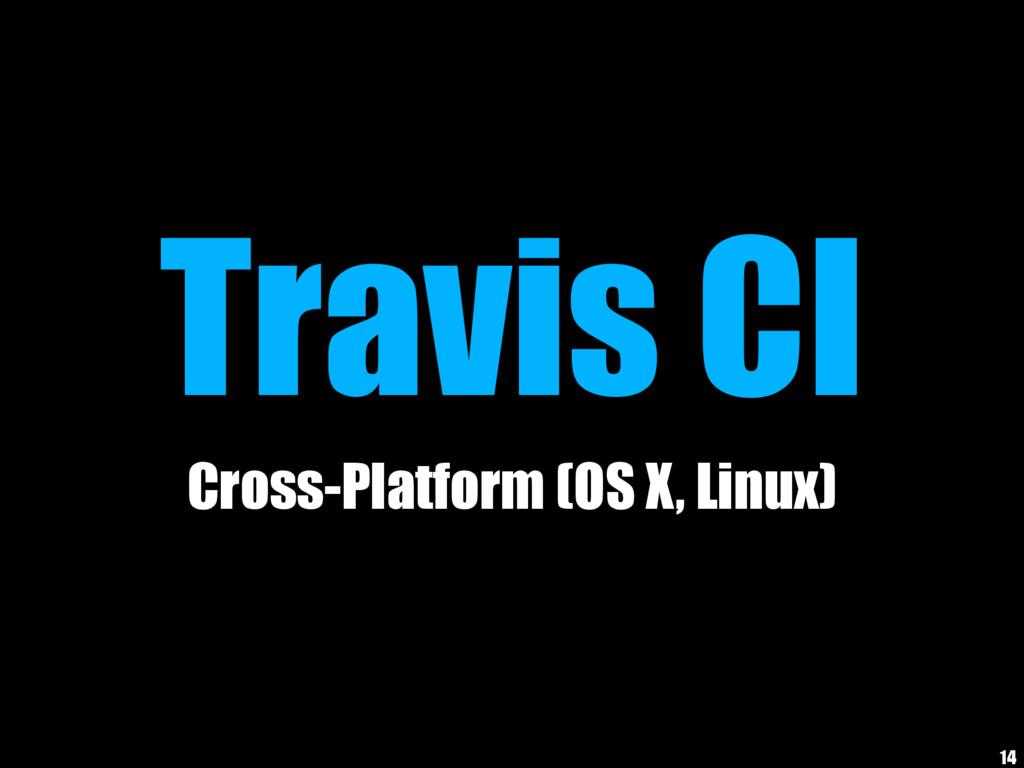 Travis CI Cross-Platform (OS X, Linux) 14