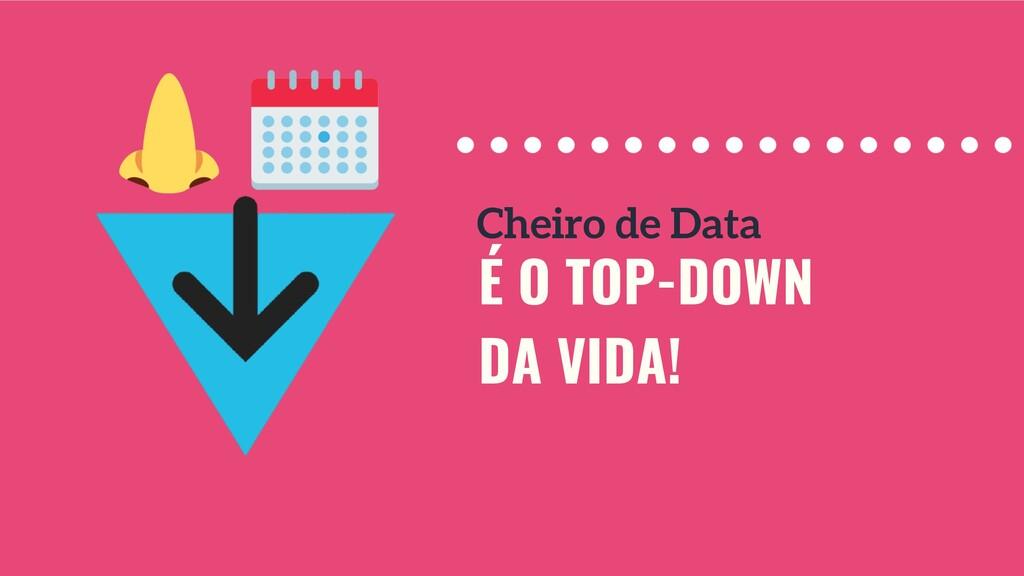 É O TOP-DOWN DA VIDA! Cheiro de Data