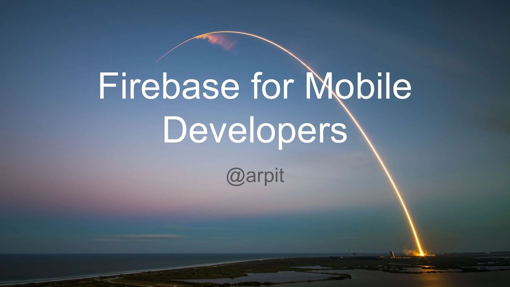 Firebase for Mobile Developers @arpit