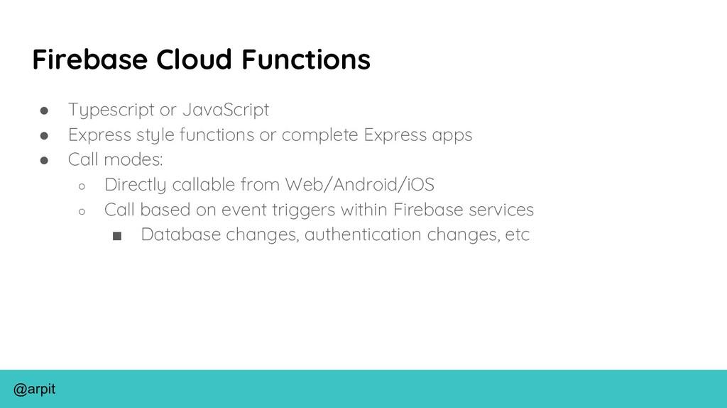 @arpit Firebase Cloud Functions ● Typescript or...