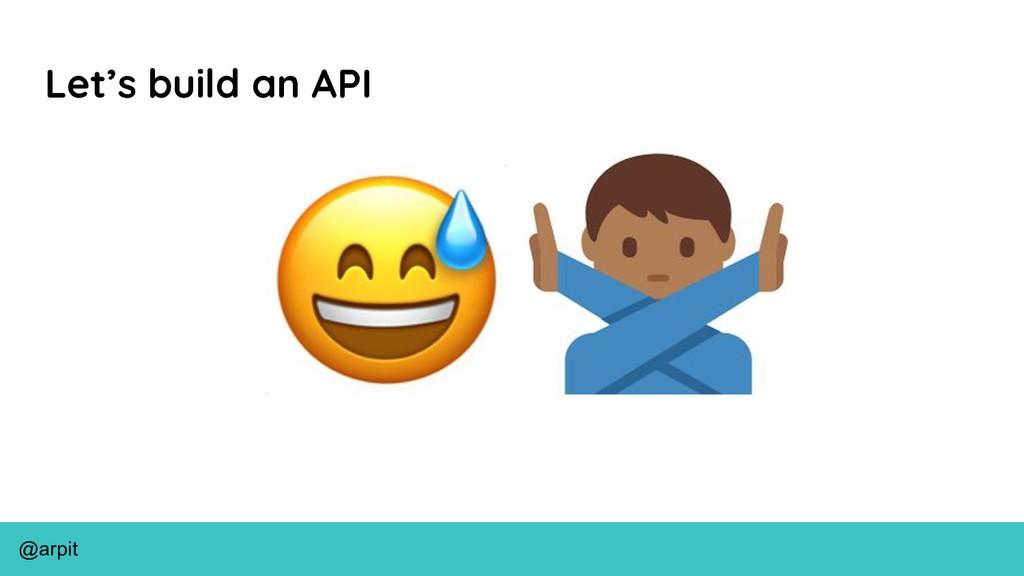 @arpit Let's build an API