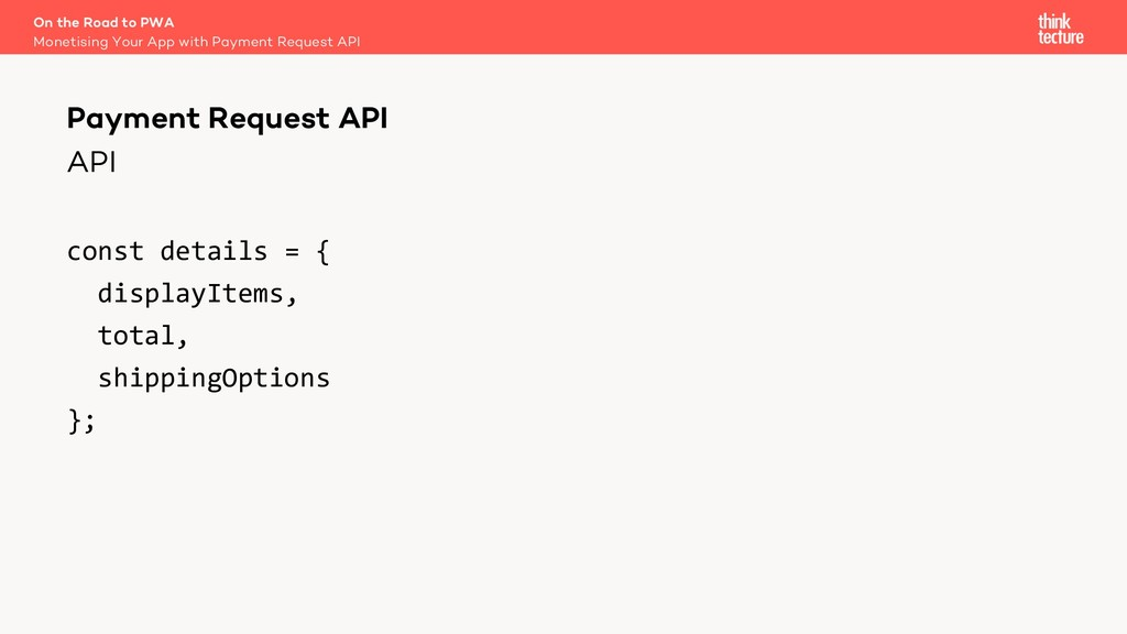 API const details = { displayItems, total, ship...