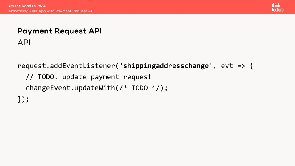 API request.addEventListener('shippingaddressch...
