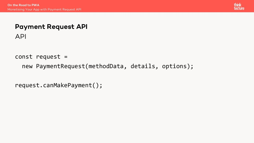 API const request = new PaymentRequest(methodDa...