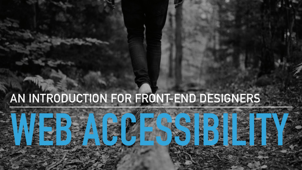 WEB ACCESSIBILITY AN INTRODUCTION FOR FRONT-END...