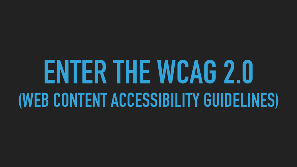ENTER THE WCAG 2.0 (WEB CONTENT ACCESSIBILITY G...