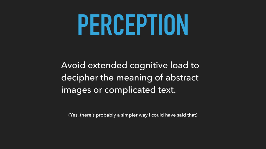 PERCEPTION Avoid extended cognitive load to dec...