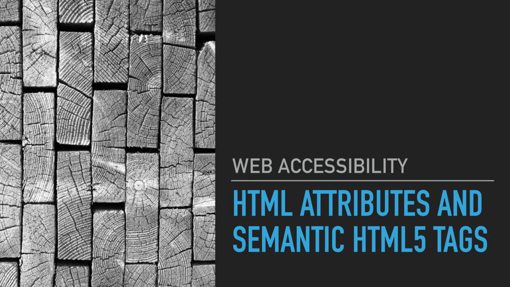 HTML ATTRIBUTES AND SEMANTIC HTML5 TAGS WEB ACC...
